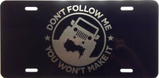 License Plate Don't Follow Me Jeep graphic truck car auto tag Aluminum