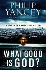 What Good Is God?: In Search of a Faith That Matters, Philip Yancey, 0446559857,