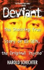 Deviant: The Shocking True Story of Ed Gein, the Original Psycho by Schechter,