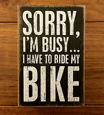 SORRY I'M BUSY...I HAVE TO RIDE MY BIKE wooden box sign 4x6 Primitives by Kathy