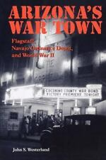 Arizona's War Town: Flagstaff, Navajo Ordnance Depot, and World War II