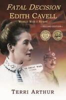 Fatal Decision : Edith Cavell, World War I Nurse by Terri Arthur (2014, Paperbac