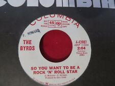 THE BYRDS SO YOU WANT TO BE A ROCK N ROLL STAR/EVERYBODY'S BEEN BURN COLUMBIA