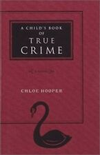 A CHILD'S BOOK OF TRUE CRIME ~ A NOVEL ~ CHLOE HOOPER ~ 1st EDITION
