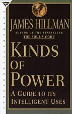 Kinds of Power : A Guide to Its Intelligent Uses by James Hillman (1997,...
