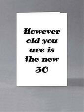 However old you are is the new 30/ birthday card for her, card for him
