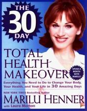 The 30 Day Total Health Makeover : Everything You Need to Do to Change Your...