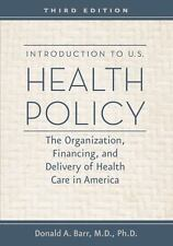 Introduction to U. S. Health Policy : The Organization, Financing, and Delivery