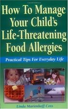 How to Manage Your Childs Life-Threatening Food Allergies: Practical Tips for E