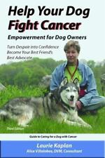 Help Your Dog Fight Cancer : Empowerment for Dog Owners. Turn Despair to...