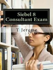 Siebel 8 Consultant Exam: By Jerome, T.