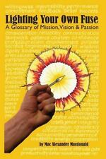 Lighting Your Own Fuse - A Glossary of Mission, Vision, and Passion: (NEWLY REVI