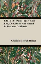 Life in the Open - Sport with Rod, Gun, Horse and Hound in Southern Californi.