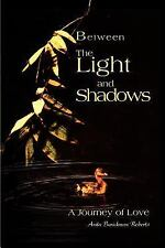 Between the Light and Shadows : A Journey of Love by Anita Roberts (2003,...
