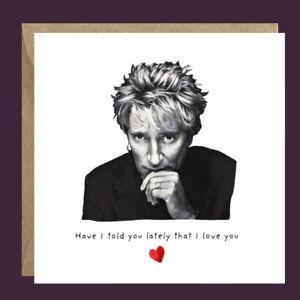 Handmade ROD STEWART Birthday or Valentine's Card Him Her Wife Husband Funny