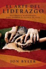 El Arte Del Liderazgo : Desarrolle Habilidades para Liderar el Pueblo de Dios by