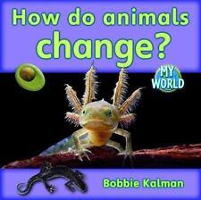 How Do Animals Grow and Change? (Bobbie Kalman's Leveled Readers: My World: H)
