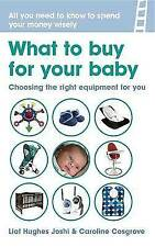 What to Buy for Your Baby: Choosing the Equipment That's Right for You, Liat Hug