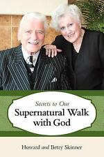 Secrets to Our Supernatural Walk with God by Betty Skinner and Howard Skinner...