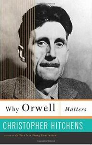 Why Orwell Matters Hitchens, Christopher VeryGood