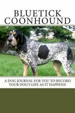Bluetick Coonhound : A Dog Journal for You to Record Your Dog's Life As It.
