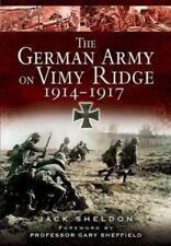 The German Army on Vimy Ridge 1914 - 1917, Sheldon, Jack