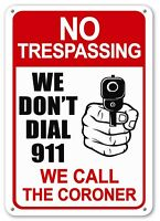 No Trespassing Sign WE DON'T DIAL 911 We Call The Coroner Security Gun Shot Sign