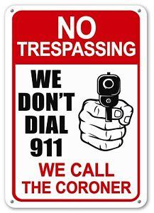 No Trespassing Sign WE DON'T DIAL 911 We Call The Coroner Security Gun Shot Sign