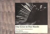 Our Lives in Our Hands: Micmac Indian Basketmakers by McBride, Bunny