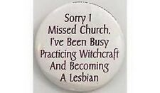 BADGE: SORRY I MISSED CHURCH IVE BEEN Wicca Pagan Witch