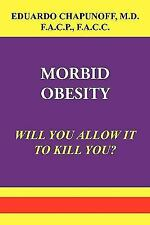 Morbid Obesity : Will You Allow It to Kill You? by Eduardo Chapunoff (2010,...
