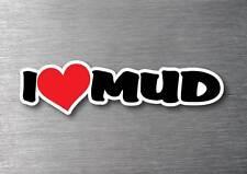 I Love Mud sticker Quality 7 Year water & fade proof Vinyl 4WD 4X4 Dirt Bike