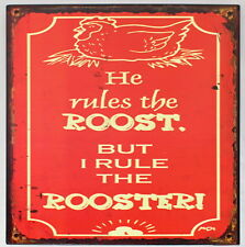 He rules the ROOST. BUT I RULE THE ROOSTER! Metal Sign Plaque