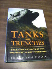 Tanks and Trenches : First Hand Accounts of Tank Warfare in the First World...
