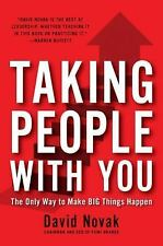 Taking People with You : The Only Way to Make Big Things Happen by David...
