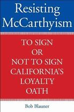 Resisting McCarthyism: To Sign or Not to Sign California's Loyalty Oat-ExLibrary