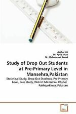 Study of Drop Out Students at Pre-Primary Level in Mansehra,Pakistan: Statistica