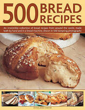 500 Bread Recipes: An Irresistible Collection of Bread Recipes from Around...