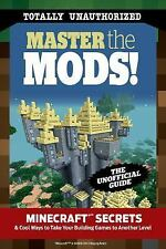 Master the Mods! : Minecraft®™ Secrets and Cool Ways to Take Your Building...