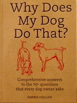 Why Does My Dog Do That?: Comprehensive Answers to