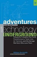 Adventures from the Technology Underground: Catapults, Pulsejets, Rail Guns, Fla