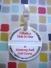 Used Plastic Golf Bag Tag: I MADE A HOLE IN ONE AT MONTEREY PARK GOLF COURSE _Ca