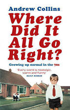 Where Did it All Go Right?: Growing Up Normal in the 70s by Andrew Collins...