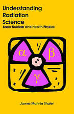 Understanding Radiation Science: Basic Nuclear and Health Physics by James...