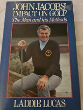 John Jacob's Impact on Golf: The Man and His Methods by Laddie Lucas Book