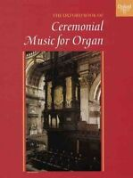 The Oxford Book of Ceremonial Music for Organ (Sheet music book, 1998)