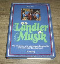 Ländler Musik - Die amüsante & spannende Geschichte der Schweizer ... Rico Peter