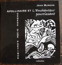 BURGOS JEANApollinaire et l'enchanteur pourrissant, genese d'une poetique,