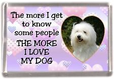 "Coton de Tulear Dog Fridge Magnet ""THE MORE I LOVE MY DOG""  by Starprint"