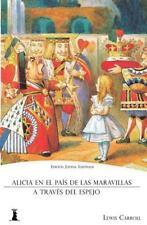 Alicia en el País de Las Maravillas : Y Alicia a Través Del Espejo (Edición...